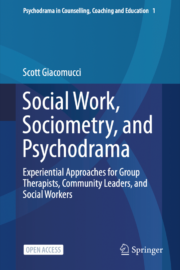 Social Work, Sociometry, and Psychodrama: Experiential Approaches for Group Therapists, Community Leaders, and Social Workers - Scott Giacomucci